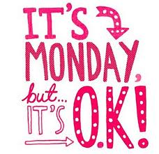 its monday but its ok!