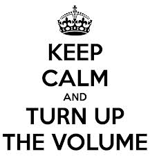 keep calm and turn up the volume